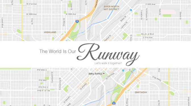 The World is our Runway! Let's walk it together!